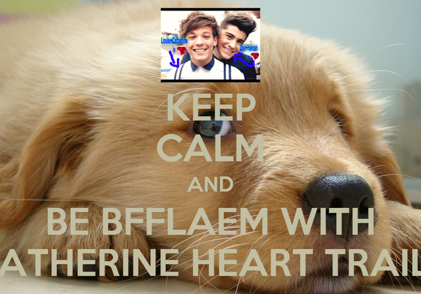 KEEP CALM AND BE BFFLAEM WITH CATHERINE HEART TRAILL