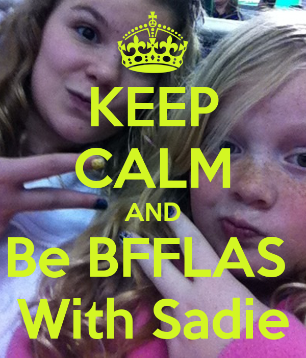 KEEP CALM AND Be BFFLAS  With Sadie