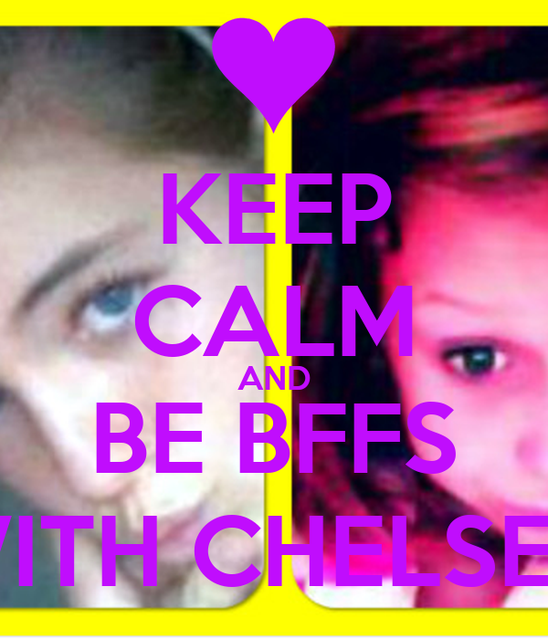 KEEP CALM AND BE BFFS WITH CHELSEA