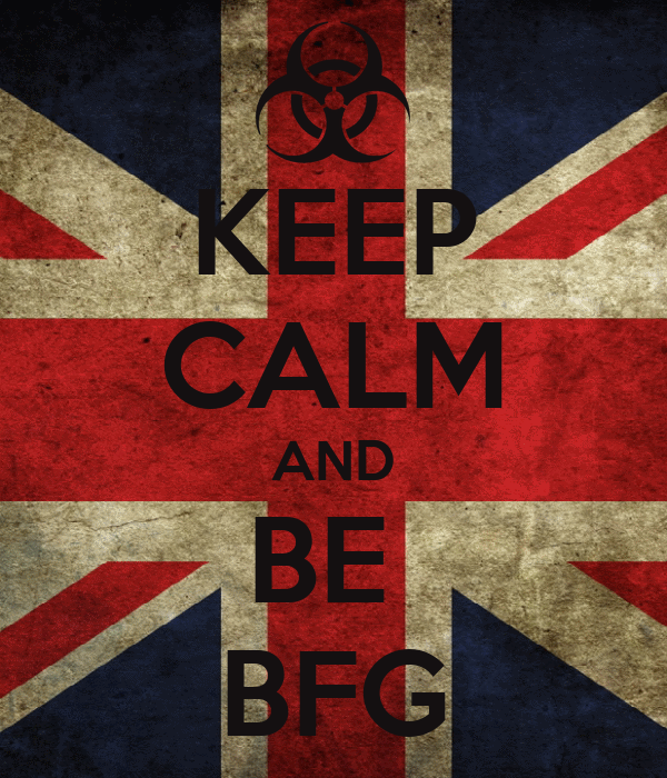 KEEP CALM AND BE  BFG
