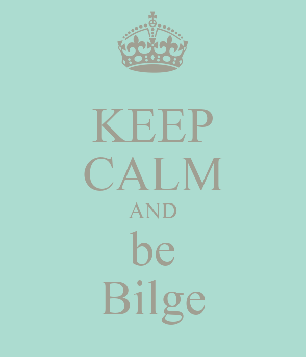 KEEP CALM AND be Bilge