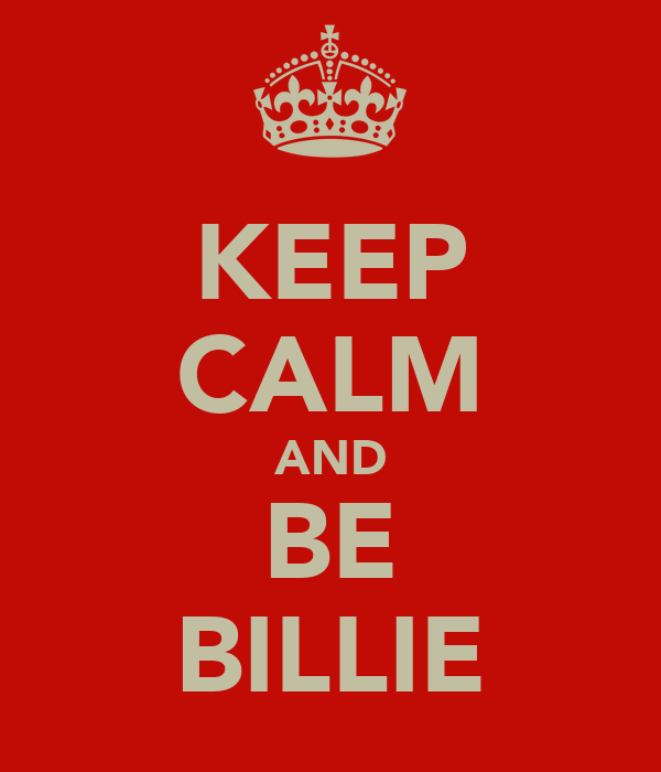 KEEP CALM AND BE BILLIE
