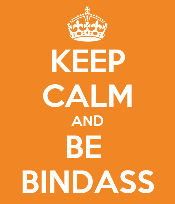 KEEP CALM AND BE  BINDASS