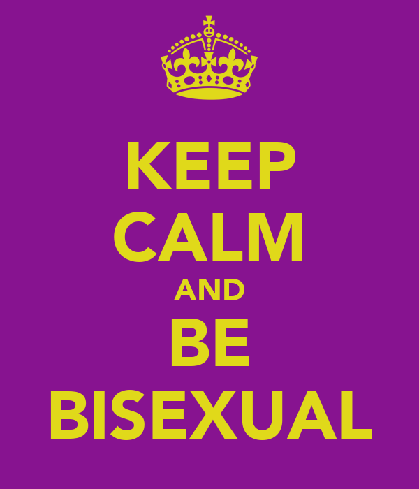 KEEP CALM AND BE BISEXUAL