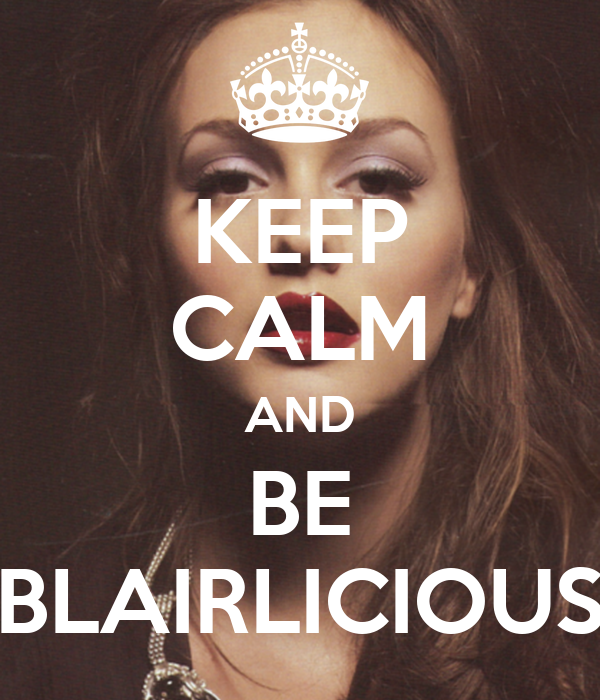 KEEP CALM AND BE BLAIRLICIOUS