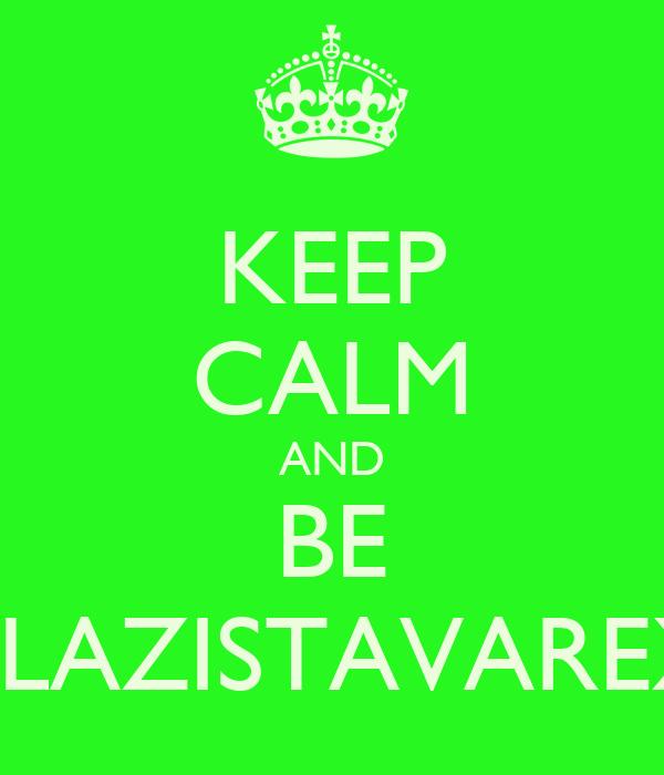 KEEP CALM AND BE BLAZISTAVAREX
