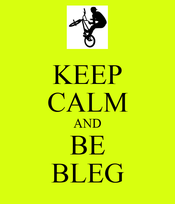 KEEP CALM AND BE BLEG