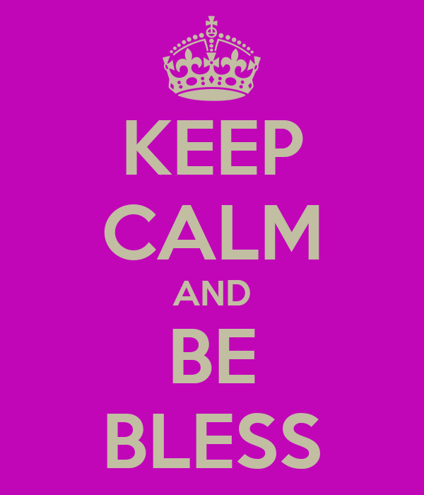 KEEP CALM AND BE BLESS