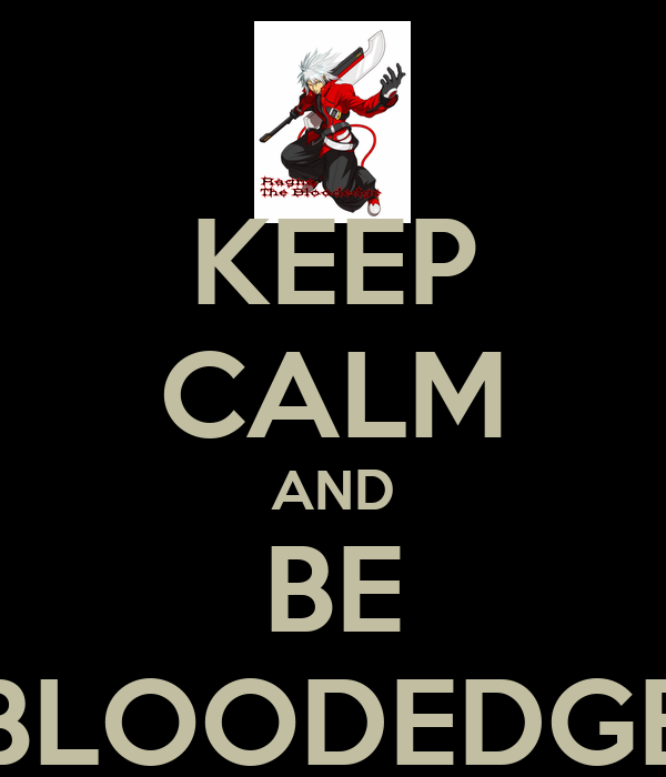 KEEP CALM AND BE BLOODEDGE