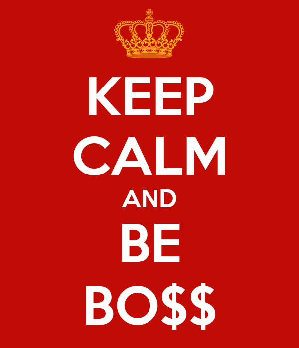 KEEP CALM AND BE BO$$
