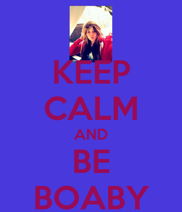 KEEP CALM AND BE BOABY