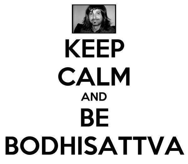 KEEP CALM AND BE BODHISATTVA