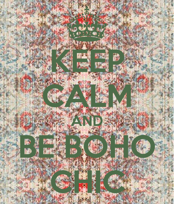KEEP CALM AND BE BOHO CHIC