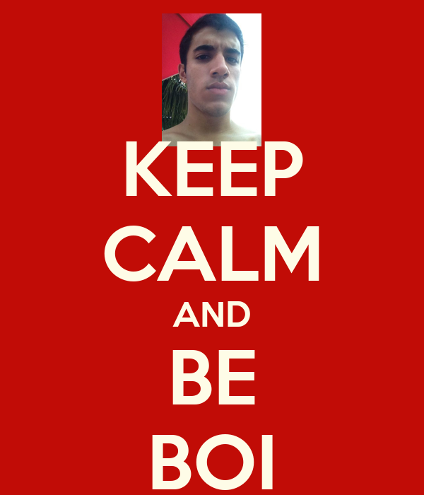 KEEP CALM AND BE BOI