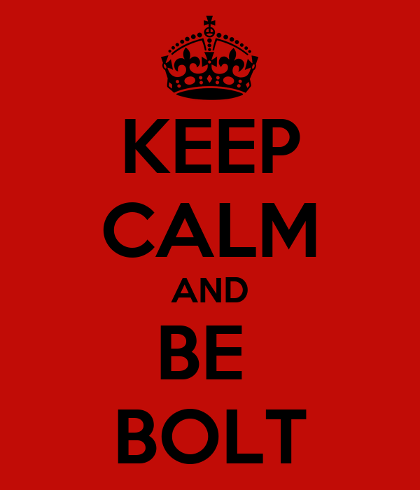 KEEP CALM AND BE  BOLT
