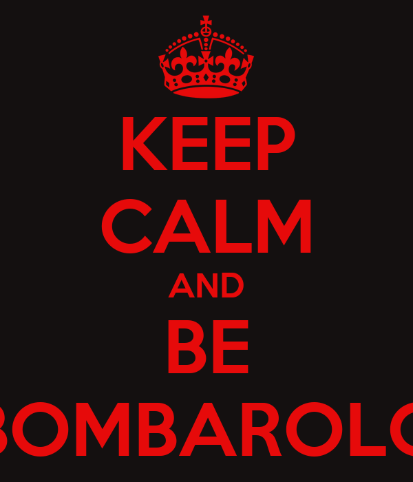 KEEP CALM AND BE BOMBAROLO