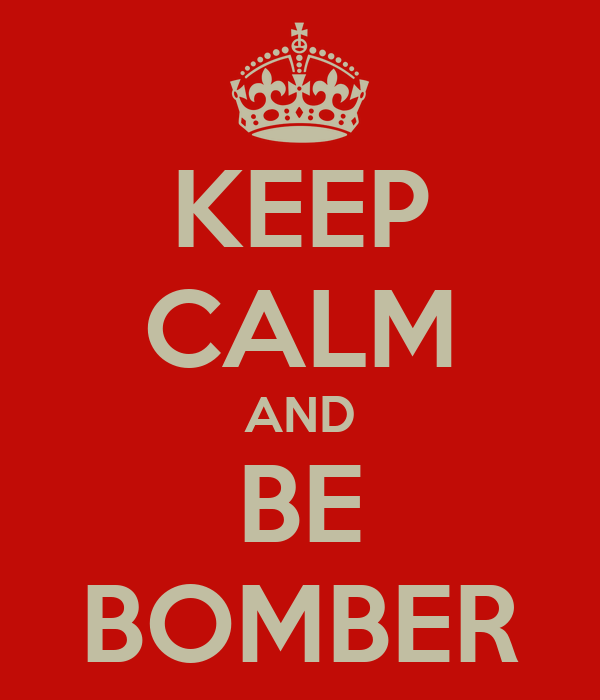KEEP CALM AND BE BOMBER