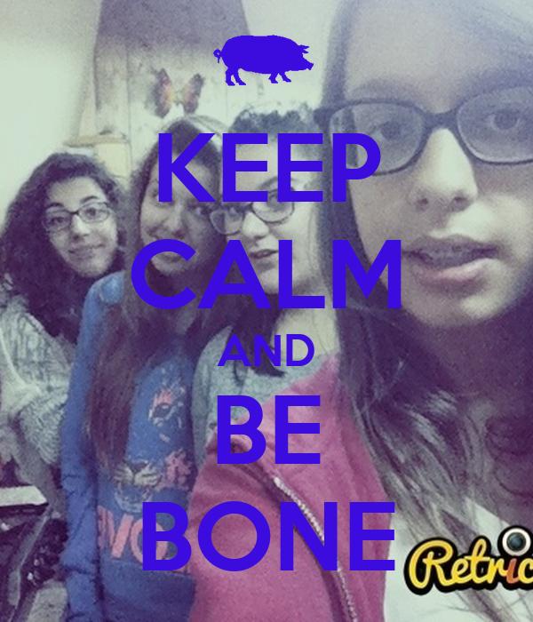 KEEP CALM AND BE BONE