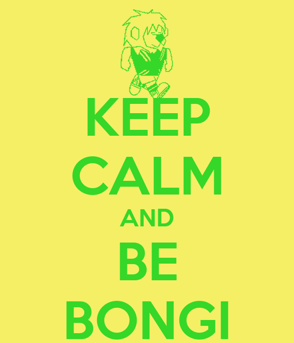 KEEP CALM AND BE BONGI