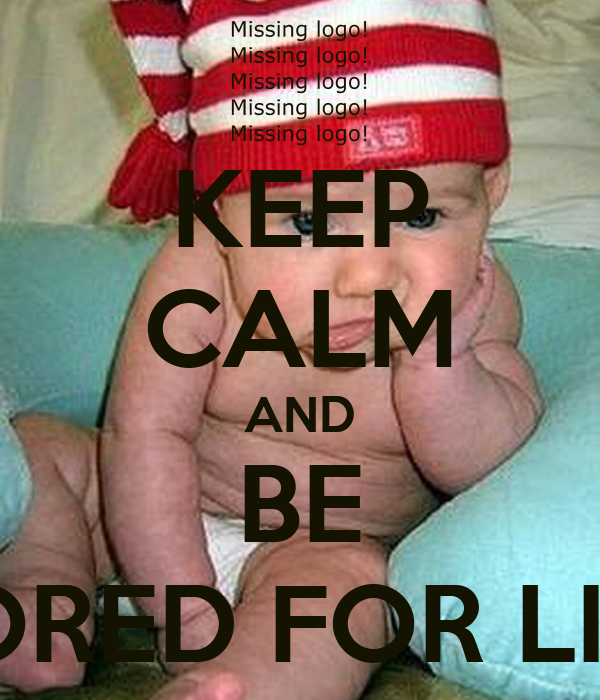 KEEP CALM AND BE BORED FOR LIFE