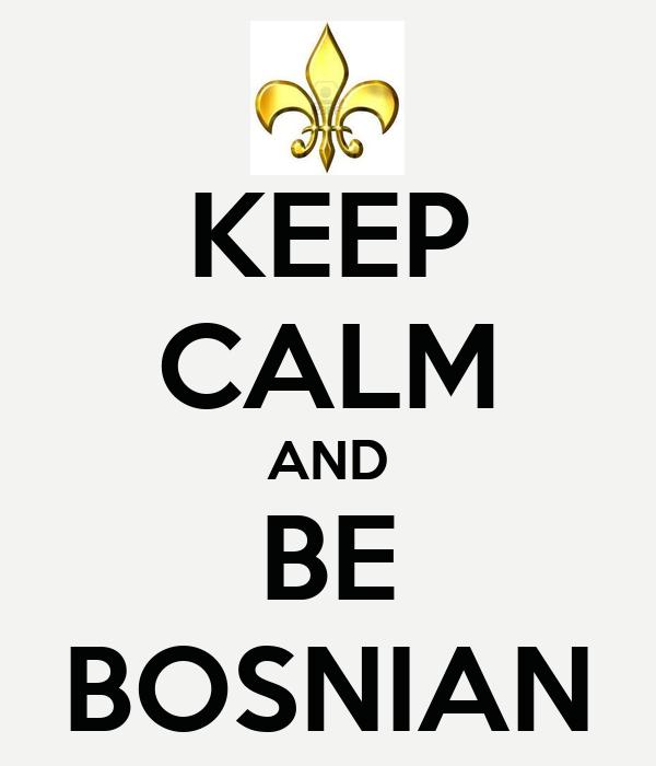 KEEP CALM AND BE BOSNIAN