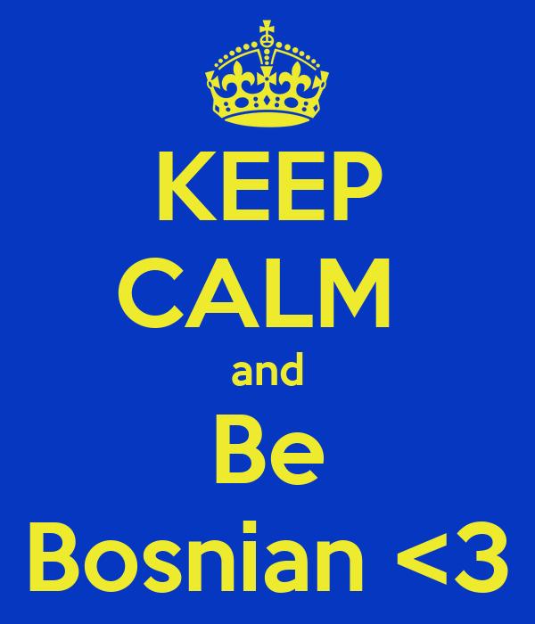 KEEP CALM  and Be Bosnian <3