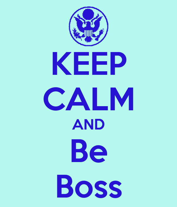 KEEP CALM AND Be Boss