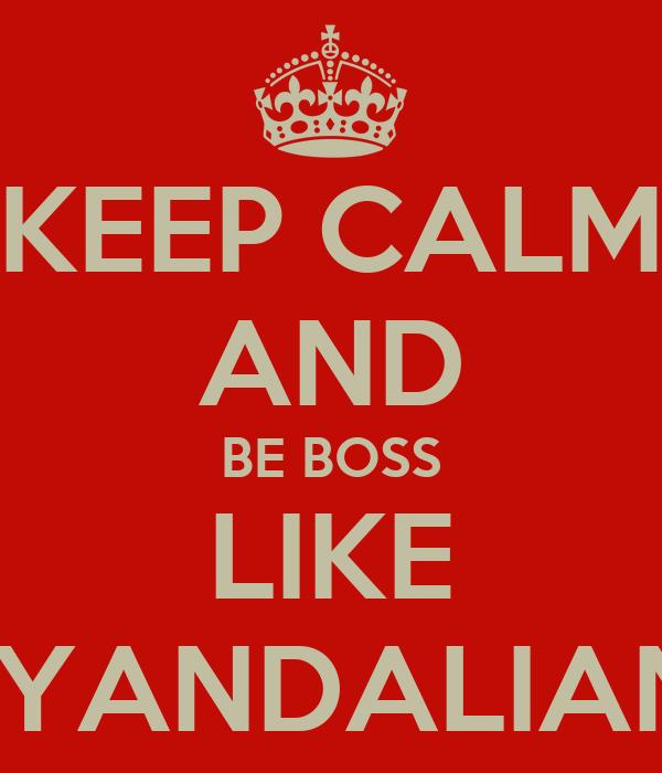 KEEP CALM AND BE BOSS LIKE BRYANDALIANS