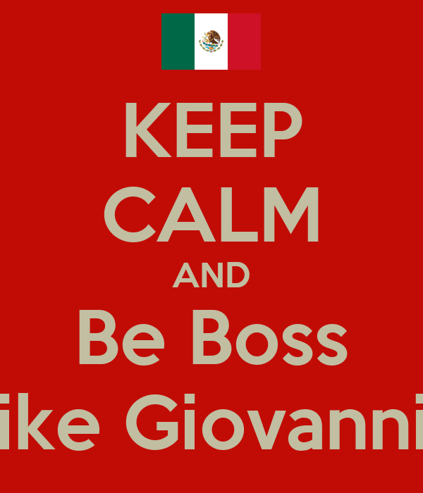 KEEP CALM AND Be Boss like Giovanni!