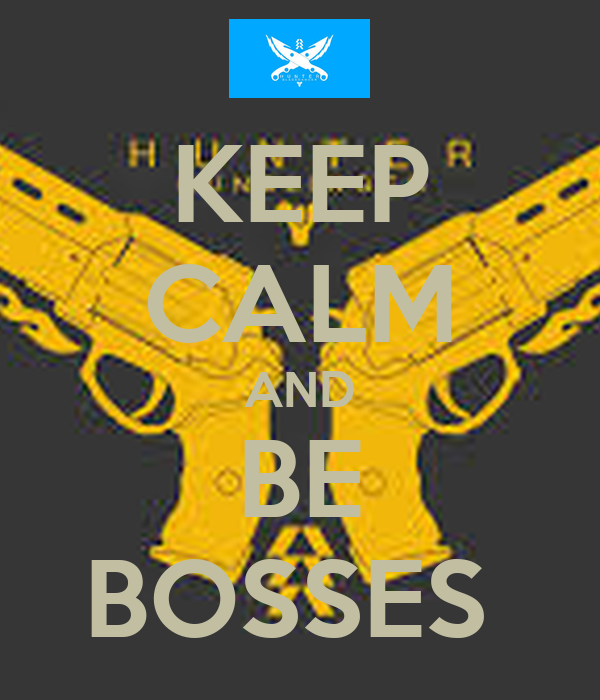 KEEP CALM AND BE BOSSES