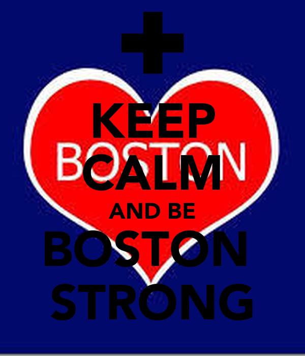 KEEP CALM AND BE BOSTON  STRONG