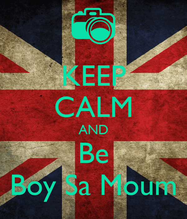 KEEP CALM AND Be Boy Sa Moum