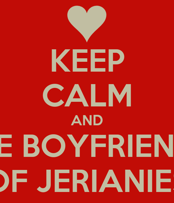 KEEP CALM AND BE BOYFRIEND OF JERIANIES