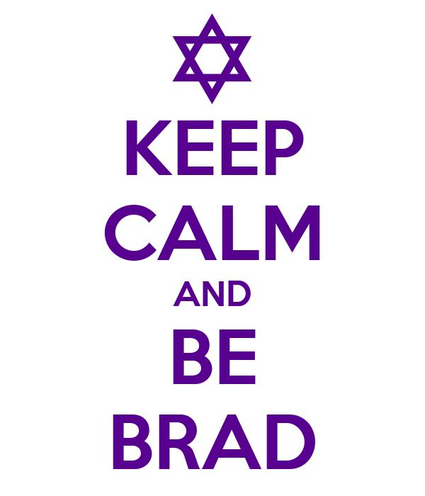 KEEP CALM AND BE BRAD
