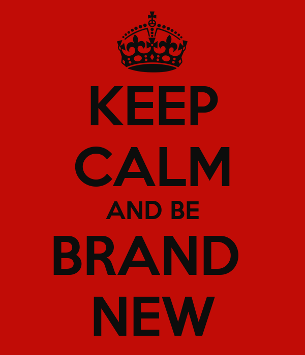 KEEP CALM AND BE BRAND  NEW