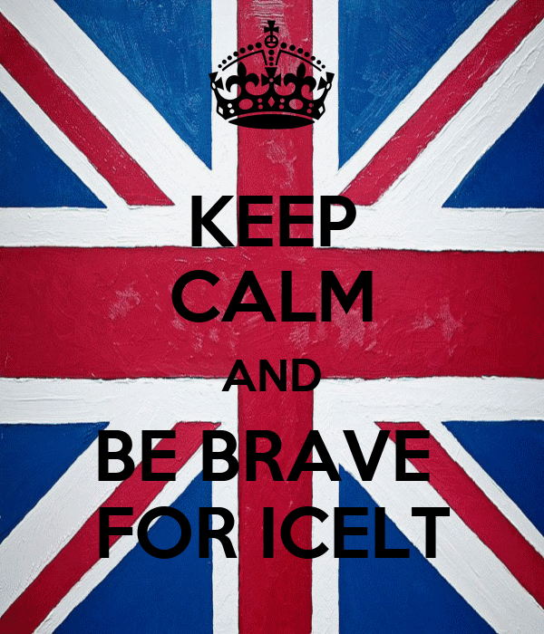 KEEP CALM AND BE BRAVE  FOR ICELT