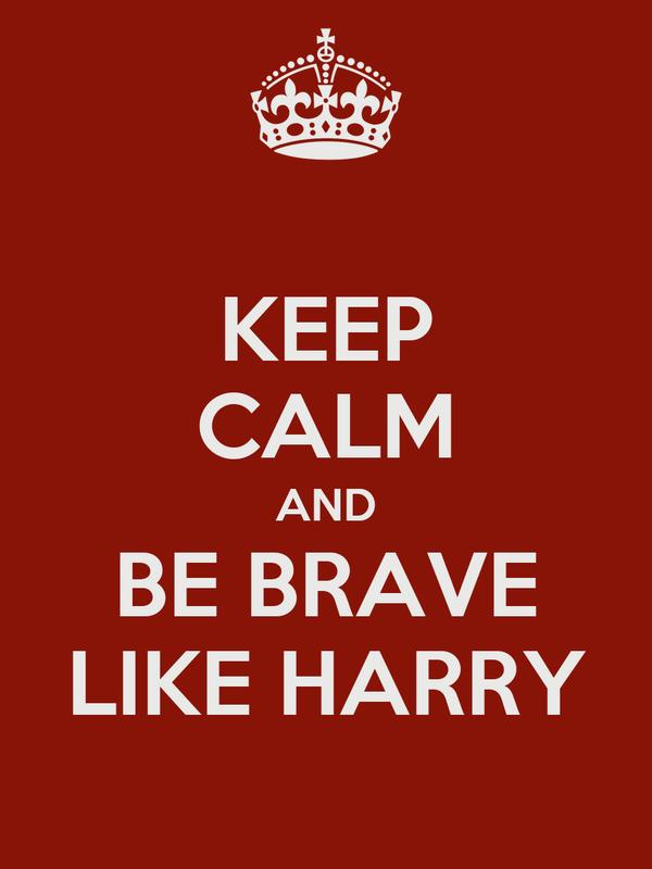 KEEP CALM AND BE BRAVE LIKE HARRY