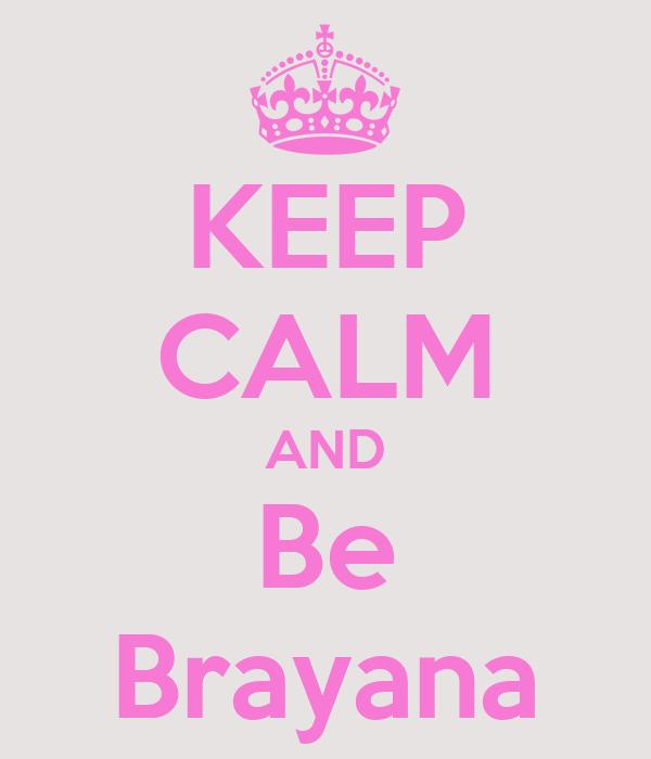 KEEP CALM AND Be Brayana