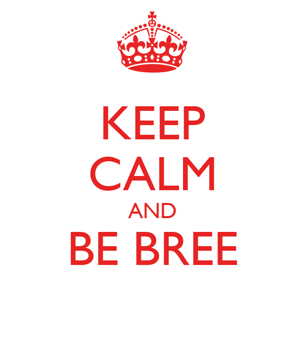 KEEP CALM AND BE BREE
