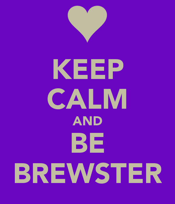 KEEP CALM AND BE BREWSTER