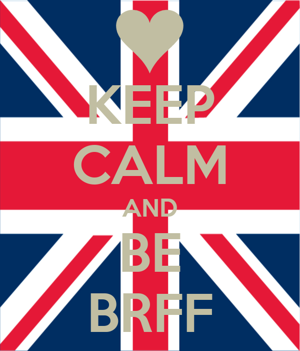 KEEP CALM AND BE BRFF