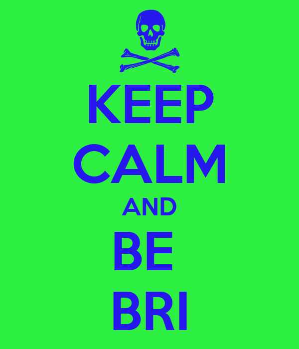 KEEP CALM AND BE  BRI