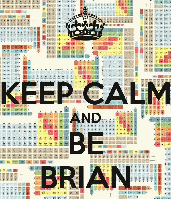 KEEP CALM AND BE BRIAN