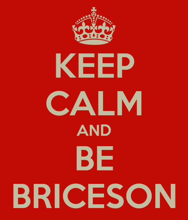 KEEP CALM AND BE BRICESON