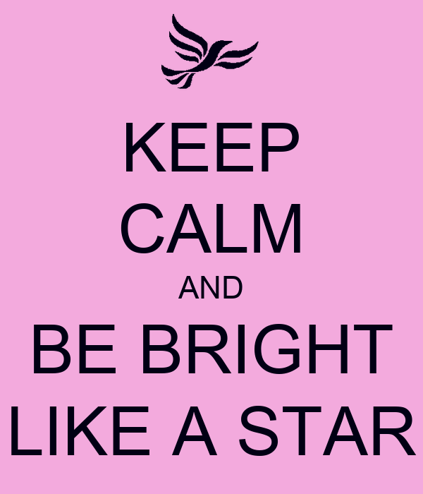 KEEP CALM AND BE BRIGHT LIKE A STAR