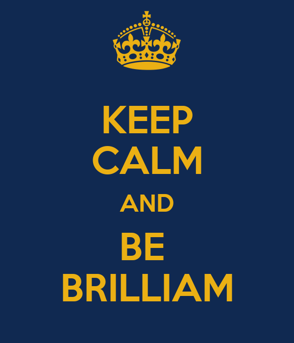 KEEP CALM AND BE  BRILLIAM