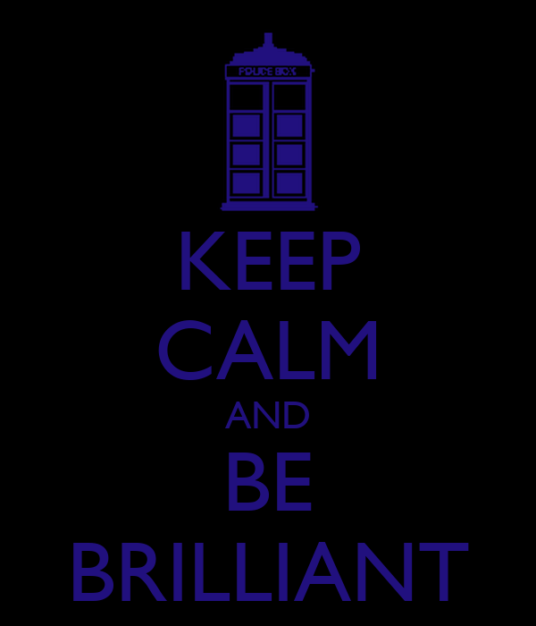 KEEP CALM AND BE BRILLIANT