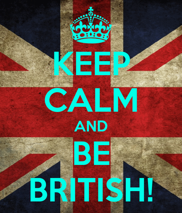KEEP CALM AND BE BRITISH!