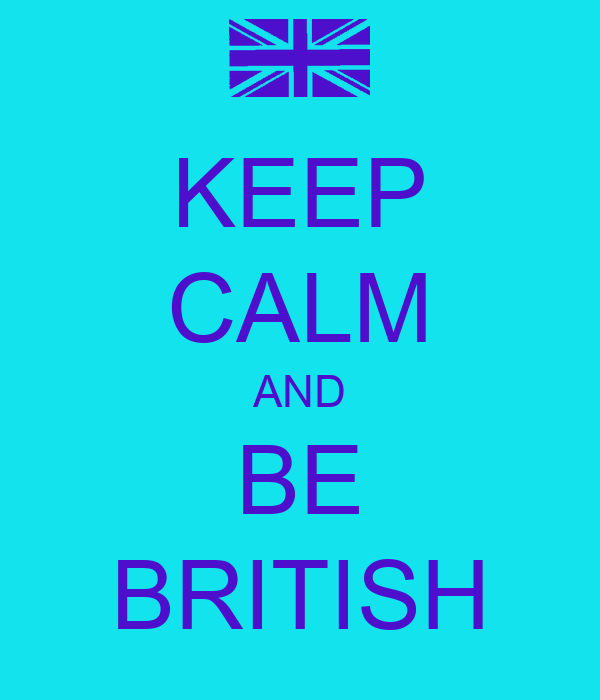 KEEP CALM AND BE BRITISH