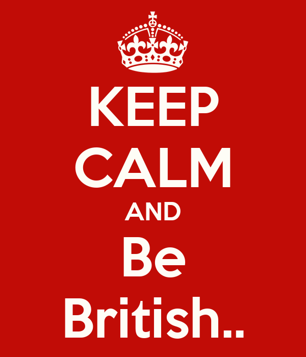 KEEP CALM AND Be British..